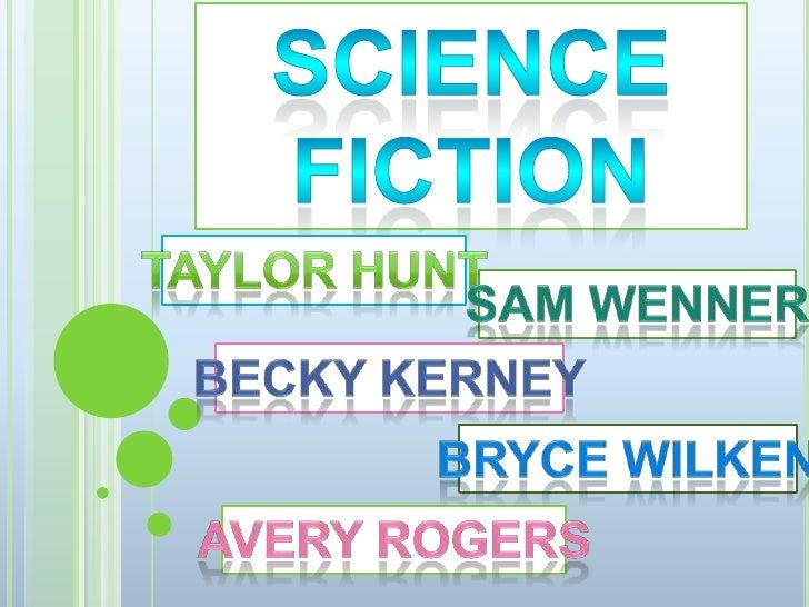 Science <br />Fiction<br />Taylor Hunt<br />Sam wenner<br />Becky Kerney<br />Bryce Wilken<br />Avery Rogers<br />