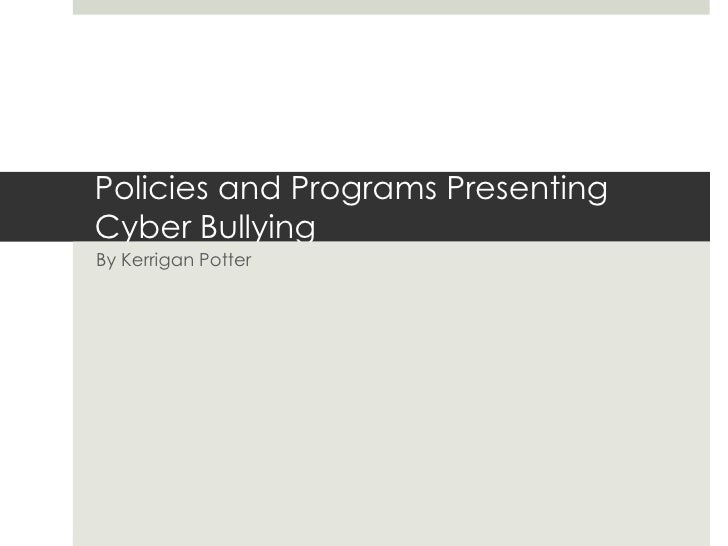 Policies and Programs PresentingCyber BullyingBy Kerrigan Potter