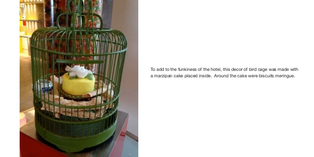 To add to the funkiness of the hotel, this decor of bird cage was made witha marzipan cake placed inside. Around the cake ...