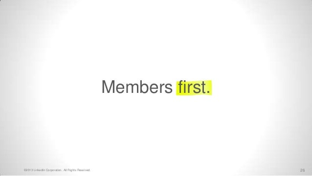 Members first.©2013 LinkedIn Corporation. All Rights Reserved.                    26