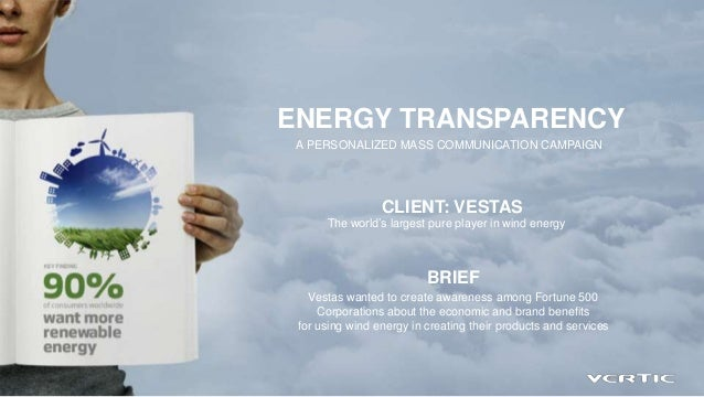 ENERGY TRANSPARENCY A PERSONALIZED MASS COMMUNICATION CAMPAIGN                 CLIENT: VESTAS      The world's largest pur...