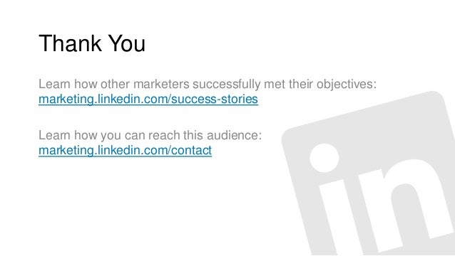 Thank You  Learn how other marketers successfully met their objectives:  marketing.linkedin.com/success-storiesThank You! ...