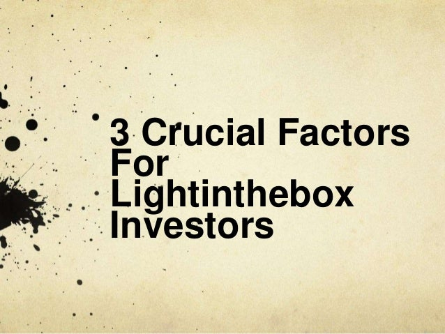 3 Crucial Factors For Lightinthebox Investors