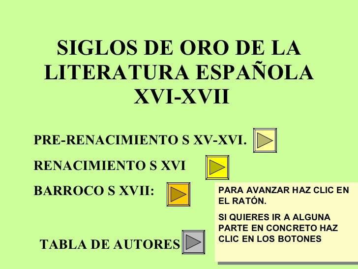 SIGLOS DE ORO DE LA LITERATURA ESPAÑOLA  XVI-XVII PRE-RENACIMIENTO S XV-XVI.  RENACIMIENTO S XVI BARROCO S XVII: TABLA DE ...