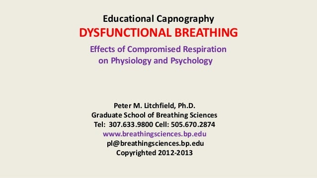 Educational Capnography DYSFUNCTIONAL BREATHING Effects of Compromised Respiration on Physiology and Psychology Peter M. L...