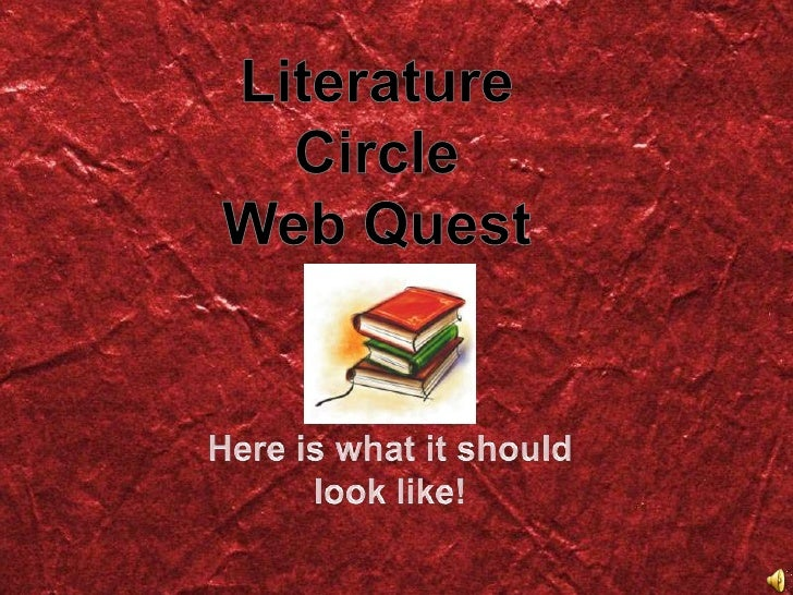Literature Circle <br />Web Quest <br />Here is what it should look like! <br />