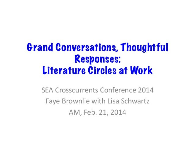 Grand Conversations, Thoughtful Responses: Literature Circles at Work SEA  Crosscurrents  Conference  2014   Faye...