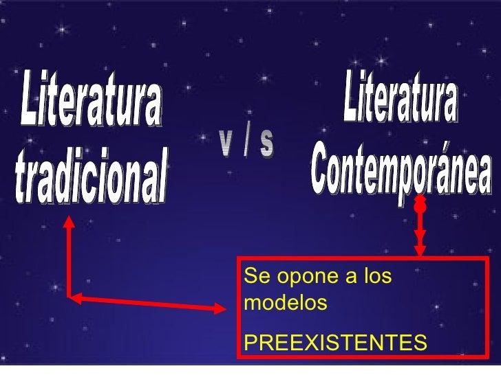 Literatura tradicional v / s Literatura Contemporánea Se opone a los modelos  PREEXISTENTES