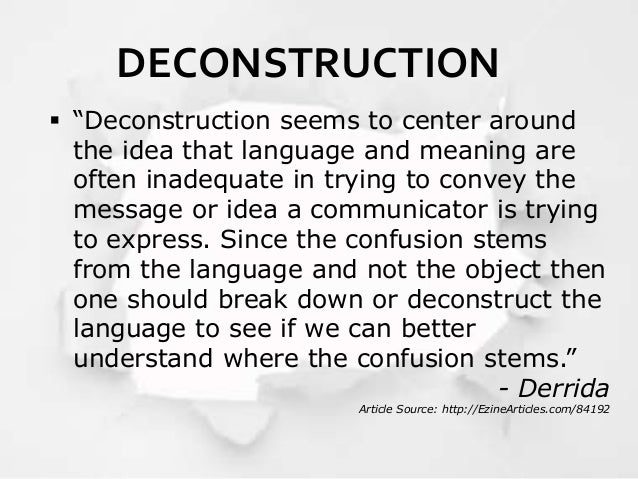 derrida deconstruction This blog is solely dedicated to jacques derrida: the father of deconstruction deconstruction is one of the several doctrines in contemporary philosophy often loosely held under the umbrella terms post-structuralism and post-modernism.
