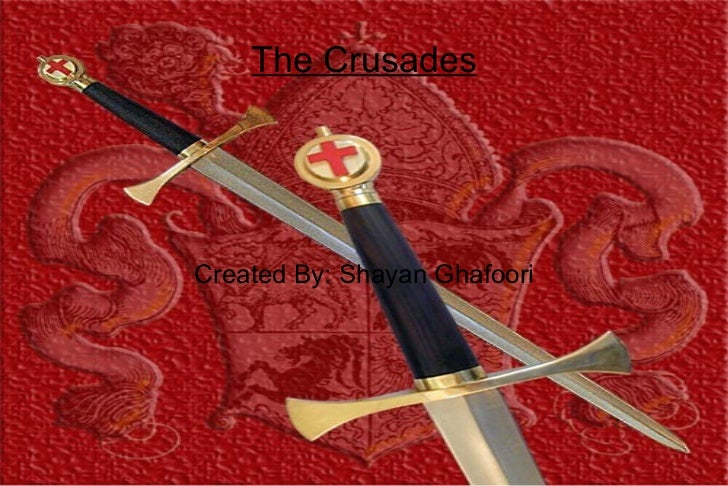 The Crusades Created By: Shayan Ghafoori