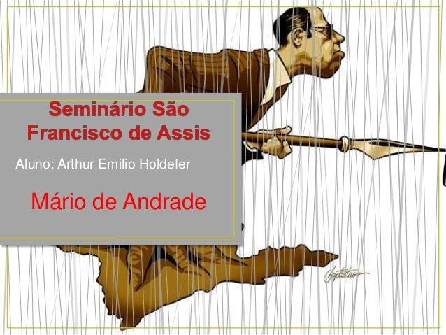 Aluno: Arthur Emilio Holdefer Mário de Andrade