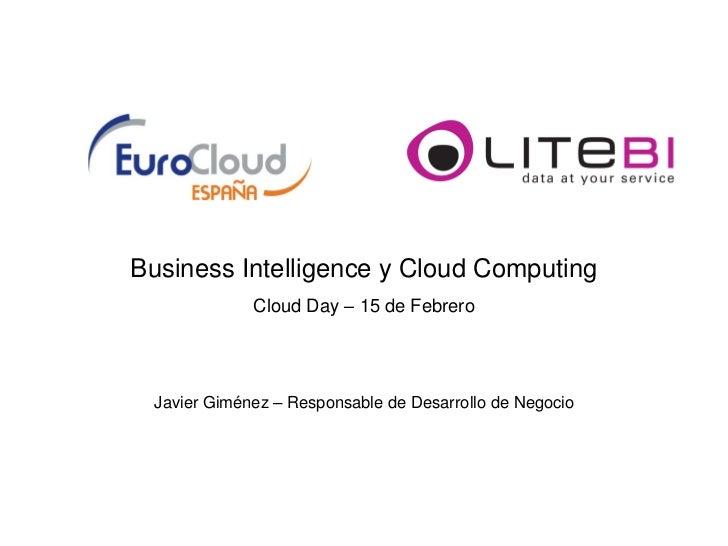 Business Intelligence y Cloud Computing             Cloud Day – 15 de Febrero Javier Giménez – Responsable de Desarrollo d...