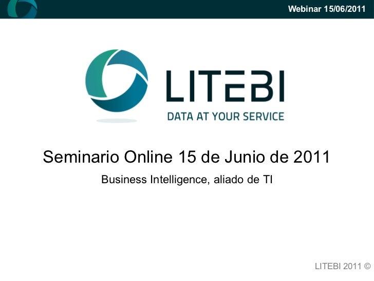 Webinar 15/06/2011Seminario Online 15 de Junio de 2011       Business Intelligence, aliado de TI                          ...