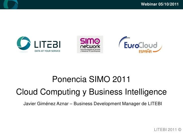 Webinar 05/10/2011             Ponencia SIMO 2011Cloud Computing y Business Intelligence Javier Giménez Aznar – Business D...