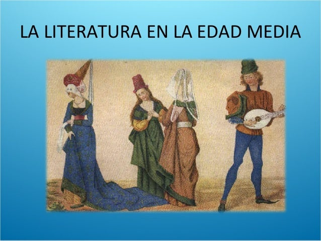 LA LITERATURA EN LA EDAD MEDIA