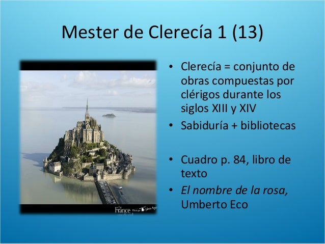 Mester de Clerecía 1 (13)• Clerecía = conjunto deobras compuestas porclérigos durante lossiglos XIII y XIV• Sabiduría + bi...