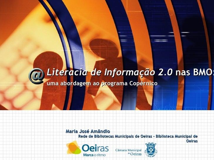 Maria José Amândio Rede de Bibliotecas Municipais de Oeiras - Biblioteca Municipal de Oeiras Literacia de Informação 2.0  ...