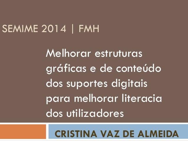 SEMIME 2014 | FMH Melhorar estruturas gráficas e de conteúdo dos suportes digitais para melhorar literacia dos utilizadore...