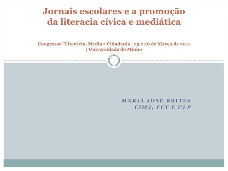 """Maria José Brites<br />CIMJ, FCT e ULP<br />Jornais escolares e a promoção da literacia cívica e mediáticaCongresso """"Liter..."""