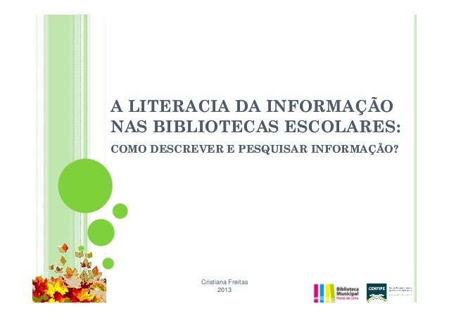 A LITERACIA DA INFORMAÇÃONAS BIBLIOTECAS ESCOLARES:COMO DESCREVER E PESQUISAR INFORMAÇÃO?           Cristiana Freitas     ...
