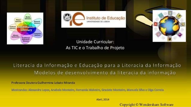 Copyright © Wondershare Software Unidade Curricular: As TIC e o Trabalho de Projeto Professora Doutora Guilhermina Lobato ...