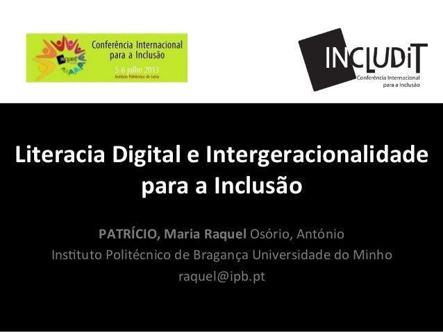 Literacia  Digital  e  Intergeracionalidade     para  a  Inclusão   PATRÍCIO,  Maria  Raquel  Osório...