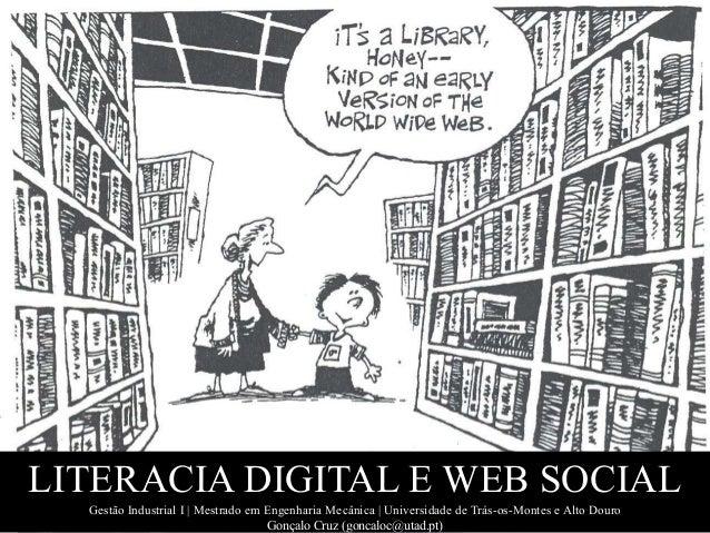 LITERACIA DIGITAL E WEB SOCIAL Gestão Industrial I | Mestrado em Engenharia Mecânica | Universidade de Trás-os-Montes e Al...