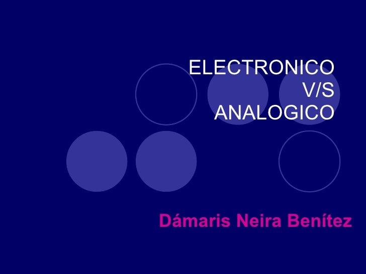 ELECTRONICO V/S ANALOGICO Dámaris Neira Benítez