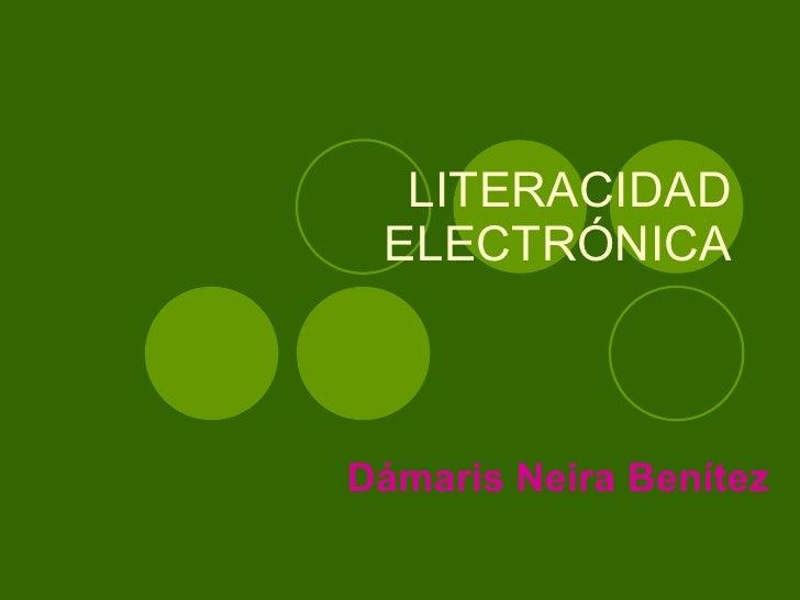 LITERACIDAD ELECTRÓNICA Dámaris Neira Benítez