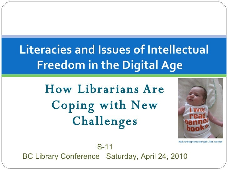 How Librarians Are Coping with New Challenges Literacies and Issues of Intellectual Freedom in the Digital Age   S-11 BC L...