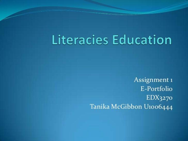 Literacies Education<br />Assignment 1 <br />E-Portfolio<br />EDX3270<br />TanikaMcGibbon U1006444<br />