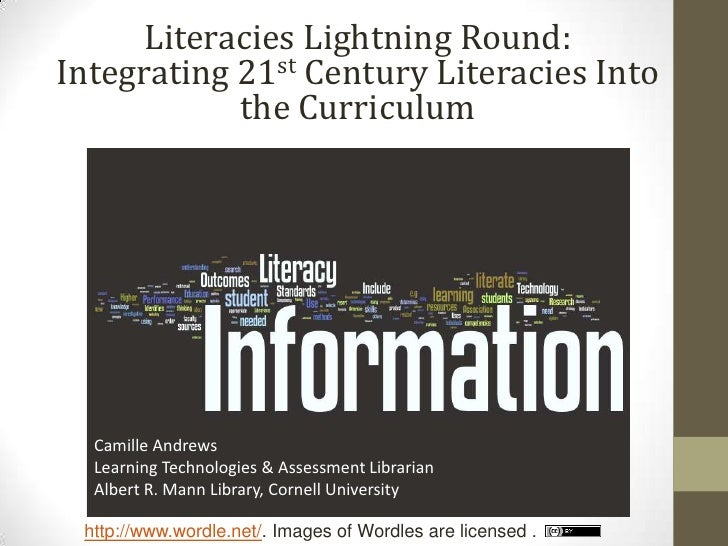 Literacies Lightning Round:Integrating 21st Century Literacies Into            the Curriculum  Camille Andrews  Learning T...