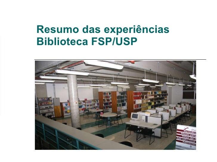 Resumo das experiências  Biblioteca FSP/USP