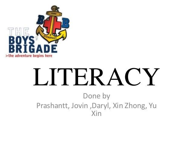 LITERACY Done by Prashantt, Jovin ,Daryl, Xin Zhong, Yu Xin