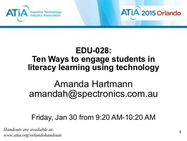 EDU-028:  Ten Ways to engage students in literacy learning using technology Amanda Hartmann amandah@spectronics.com.au ! ...