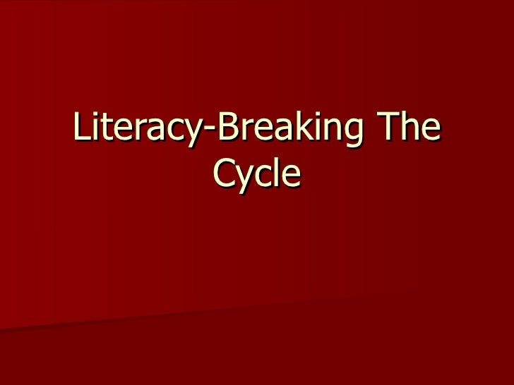 Literacy-Breaking The Cycle