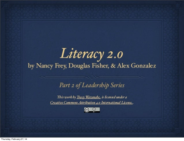 Literacy 2.0 by Nancy Frey, Douglas Fisher, & Alex Gonzalez  Part 2 of Leadership Series This work by Tracy Watanabe is li...