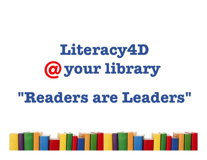 """Literacy4D   @ your library""""Readers are Leaders"""""""