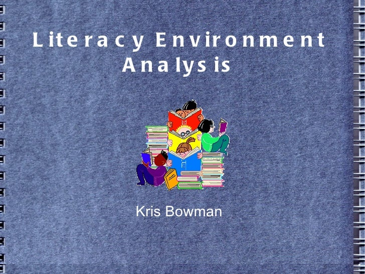 Literacy Environment Analysis Kris Bowman