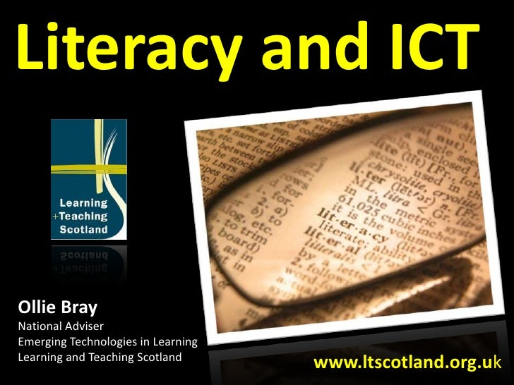 Literacy and ICT<br />Ollie Bray<br />National Adviser<br />Emerging Technologies in Learning<br />Learning and Teaching S...