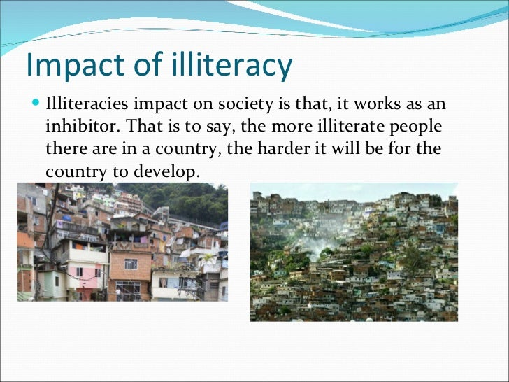 what are the effects of illiteracy The costs of illiteracy, or being unable to read, are deceptively far reaching illiteracy costs the global economy $1 trillion by the effects of illiteracy [include.