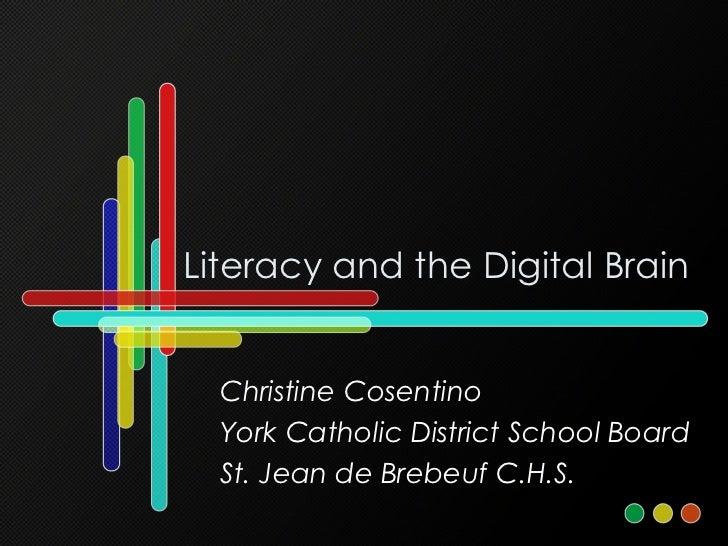 Literacy and the Digital Brain Christine Cosentino York Catholic District School Board St. Jean de Brebeuf C.H.S.