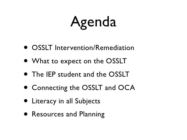 Agenda • OSSLT Intervention/Remediation • What to expect on the OSSLT • The IEP student and the OSSLT • Connecting the OSS...