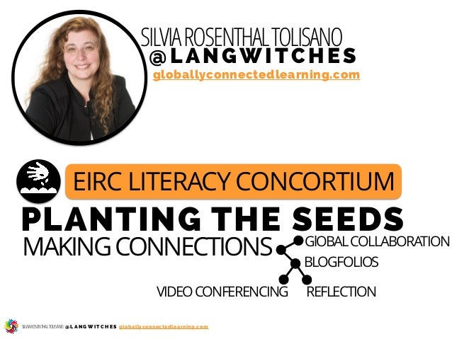 EIRC LITERACY CONCORTIUM SILVIAROSENTHALTOLISANO @LA N GWITCHES PLANTING THE SEEDS MAKINGCONNECTIONS GlOBALCOLLABORATION B...