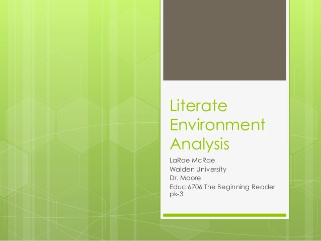 Literate Environment Analysis LaRae McRae Walden University Dr. Moore Educ 6706 The Beginning Reader pk-3