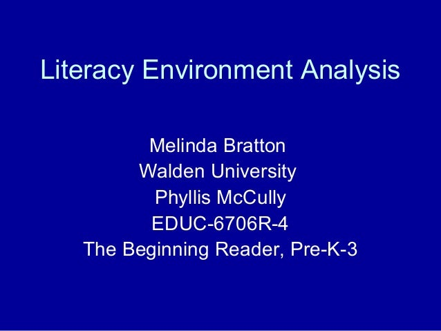 Literacy Environment Analysis Melinda Bratton Walden University Phyllis McCully EDUC-6706R-4 The Beginning Reader, Pre-K-3