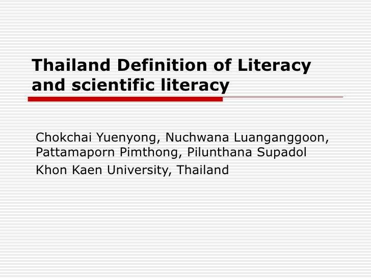 Thailand Definition of Literacyand scientific literacyChokchai Yuenyong, Nuchwana Luanganggoon,Pattamaporn Pimthong, Pilun...