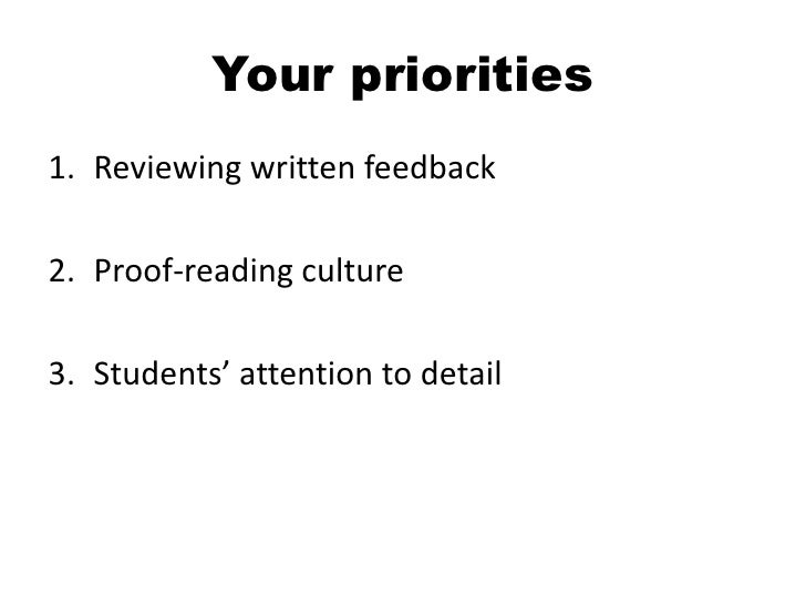 Your priorities1. Reviewing written feedback2. Proof-reading culture3. Students' attention to detail