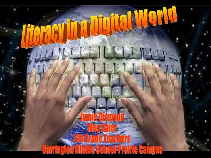Literacy in a Digital World Jamie Diamond Meg Gaier 6th Grade Teachers Barrington Middle School-Prairie Campus