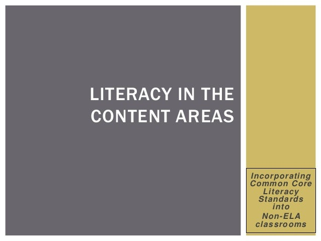 Incorporating Common Core Literacy Standards into Non-ELA classrooms LITERACY IN THE CONTENT AREAS